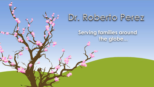 Dr. Roberto Perez / Serving Families Around the Globe